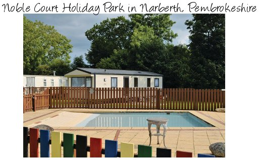 Noble Court Holiday Park  is a family holiday park in the rural haven which is Pembrokeshire